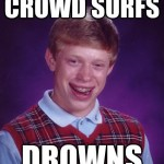 bad luck brian goes to concert meme