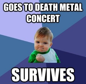 goes to death metal concert - survives meme