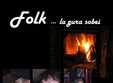 folk la gura sobei in club flex din arad 21 00
