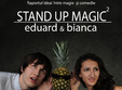 stand up magic cu eduard bianca
