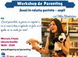 workshop de parenting cu otilia mantelers